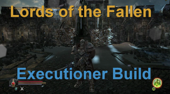 Lords of the Fallen Executioner Build